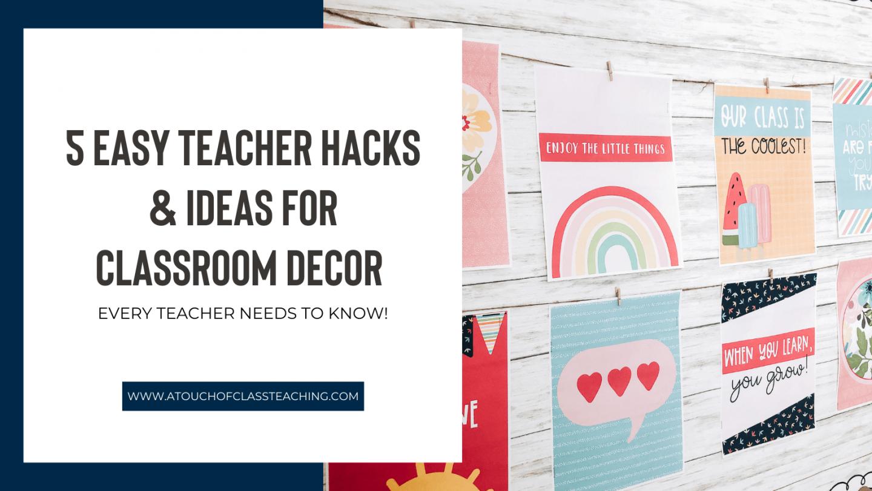 5 Easy Teacher Hacks and IDeas for Classroom Decor.